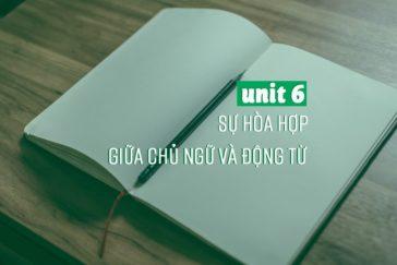UNIT 6 : SỰ HÒA HỢP GIỮA CHỦ NGỮ VÀ ĐỘNG TỪ TRONG CÂU