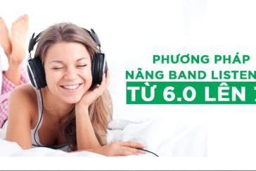 PHƯƠNG PHÁP NÂNG BAND LISTENING TỪ 6.0 LÊN 7.5