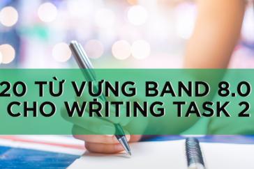 20 TỪ VỰNG ĂN BAND 8.0 CHO IELTS WRITING TASK 2