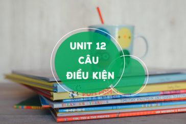 UNIT 12: CÂU ĐIỀU KIỆN TRONG TIẾNG ANH