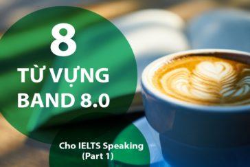 8 từ vựng band 8.0 cho IELTS Speaking (Part 1)