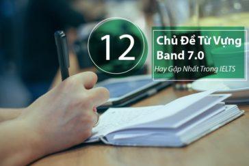 12 Chủ Đề Từ Vựng Band 7.0 Hay Gặp Nhất Trong IELTS