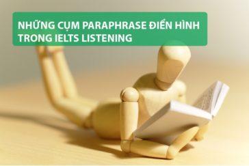 Những cụm Paraphrase điển hình trong IELTS Listening