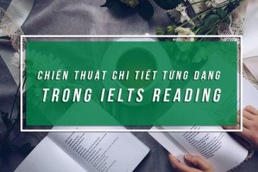 CHIẾN THUẬT CHI TIẾT TỪNG DẠNG TRONG IELTS READING