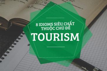 8 IDIOMS SIÊU CHẤT THUỘC CHỦ ĐỀ TOURISM