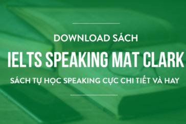 DOWNLOAD SÁCH IELTS SPEAKING MAT CLARK – SÁCH TỰ HỌC SPEAKING CỰC CHI TIẾT VÀ HAY