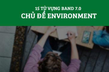 15 TỪ VỰNG BAND 7.0 CHỦ ĐỀ ENVIRONMENT