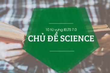 10 Từ Vựng IELTS Band 7.0 Chủ Đề Science Bắt Buộc Bạn Phải Biết
