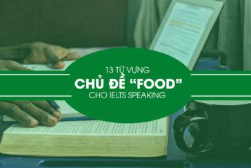 13 Từ Vựng Chủ Đề Food Cho IELTS Speaking Mà Bạn Nên Biết
