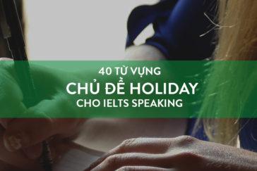 40 TỪ VỰNG CHỦ ĐỀ HOLIDAY CHO IELTS SPEAKING