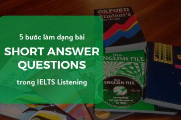 5 bước làm dạng bài Short Answer Questions trong IELTS Listening