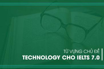 TỪ VỰNG CHỦ ĐỀ TECHNOLOGY CHO IELTS 7.0