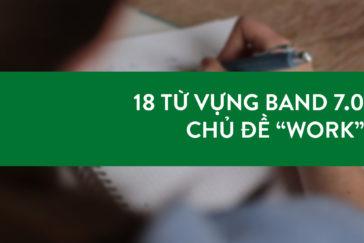 """18 TỪ VỰNG BAND 7.0 CHỦ ĐỀ """"WORK"""""""