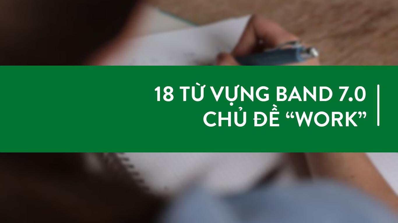 18 từ vựng band 7.0 chủ đề work