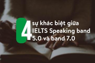 4 SỰ KHÁC BIỆT GIỮA IELTS SPEAKING BAND 5.0 VÀ 7.0