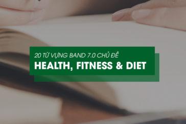 20 TỪ VỰNG BAND 7.0 CHỦ ĐỀ HEALTH, FITNESS & DIET