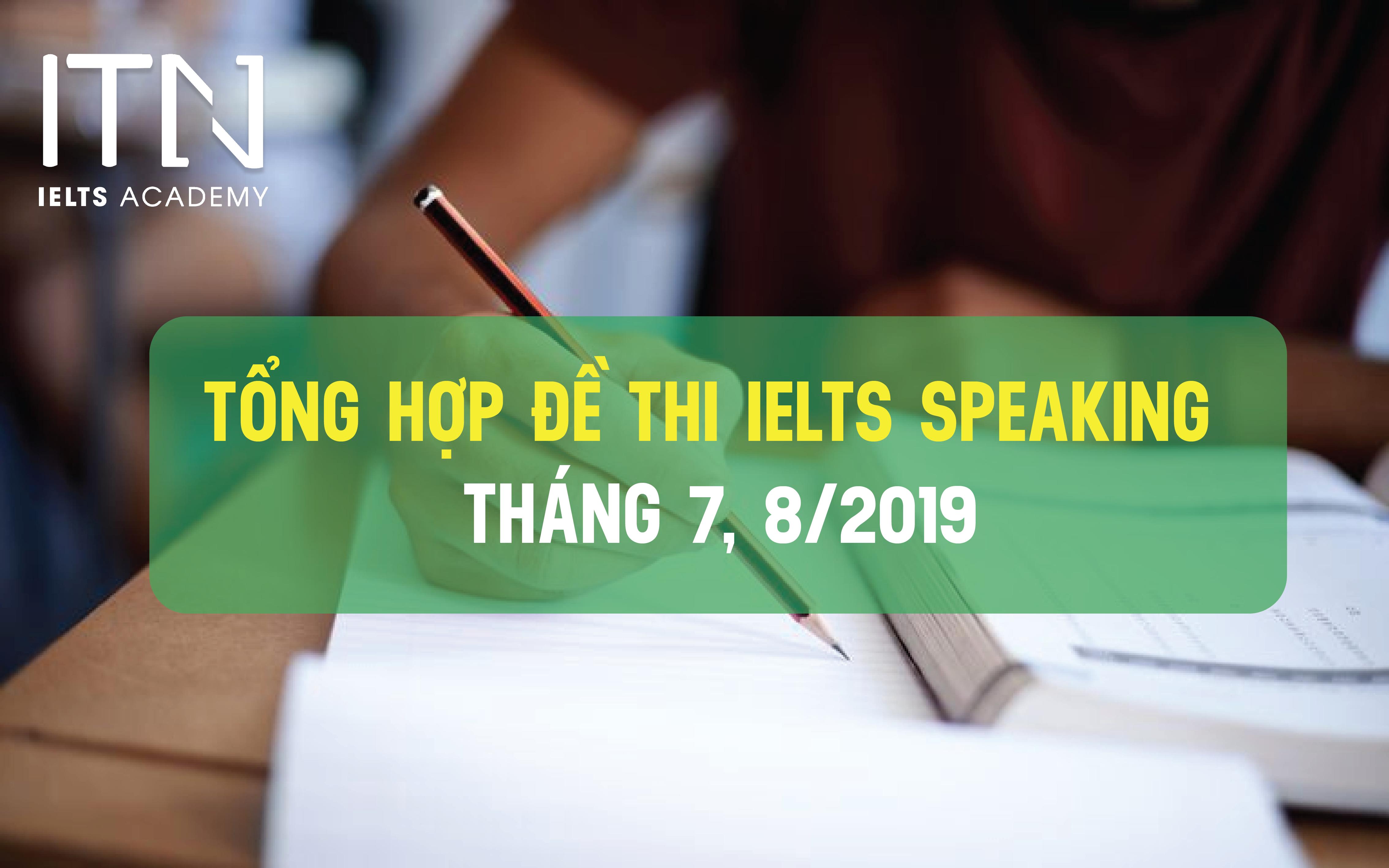 Tổng Hợp Đề Thi Ielts Speaking Tháng 7, 8/2019 Cực Chi Tiết
