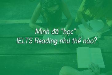 MÌNH ĐÃ 'HỌC' IELTS READING NHƯ THẾ NÀO?