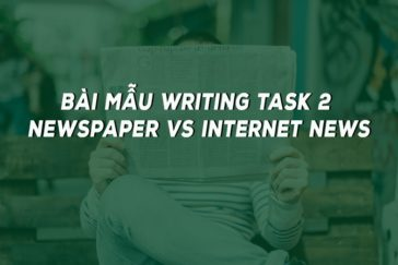 BÀI MẪU WRITING TASK 2 –  NEWSPAPER VS INTERNET NEWS