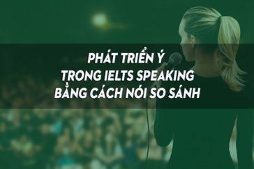 PHÁT TRIỂN Ý TRONG IELTS SPEAKING BẰNG CÁCH NÓI SO SÁNH