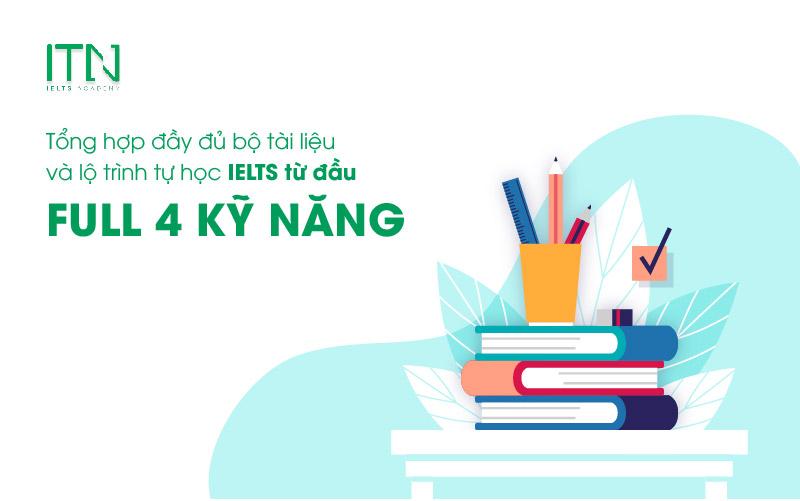 Tổng hợp đầy đủ bộ tài liệu và lộ trình tự học IELTS từ đầu Full 4 kỹ năng