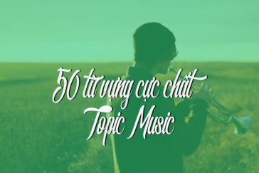 50 TỪ VỰNG CỰC CHẤT CHO IELTS SPEAKING TOPIC MUSIC