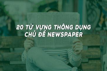 20 TỪ VỰNG THÔNG DỤNG CHỦ ĐỀ NEWSPAPER