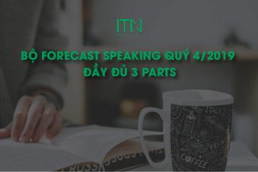 BỘ FORECAST SPEAKING QUÝ 4/2019 ĐẦY ĐỦ 3 PARTS