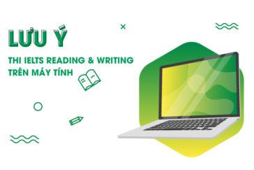 NHỮNG LƯU Ý KHI THI IELTS READING & WRITING TRÊN MÁY TÍNH