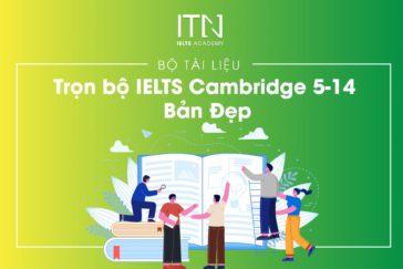 "Bộ tài liệu ""Trọn bộ IELTS Cambridge 5-14 Bản Đẹp"""