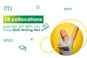 15 collocations giúp bạn đạt điểm cao trong IELTS Writing Part 2
