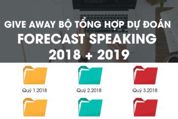 BỘ TỔNG HỢP DỰ ĐOÁN FORECAST SPEAKING 2018 + 2019 ĐẦY ĐỦ 3 PARTS