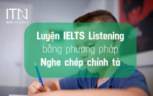 Luyện IELTS Listening Bằng Phương Pháp Nghe Chép Chính Tả