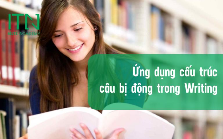 C U BỊ ĐỘNG VÀ ỨNG DỤNG TRONG IELTS SPEAKING & WRITING