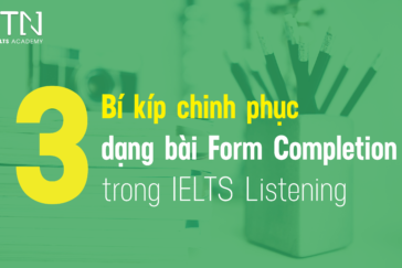3 Bí kíp chinh phục dạng bài Form Completion trong IELTS Listening