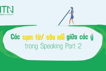 Các cụm từ/ câu nối giữa các ý trong Speaking Part 2