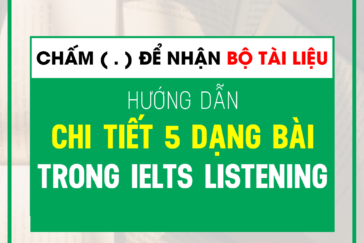 Hướng Dẫn Giải Chi Tiết 5 Dạng Bài Trong IELTS Listening