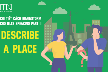 Cách Brainstorm Cho IELTS Speaking Part II Topic: Describe A Place