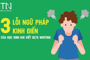 3 LỖI NGỮ PHÁP KINH ĐIỂN CỦA HỌC SINH KHI VIẾT IELTS WRITING