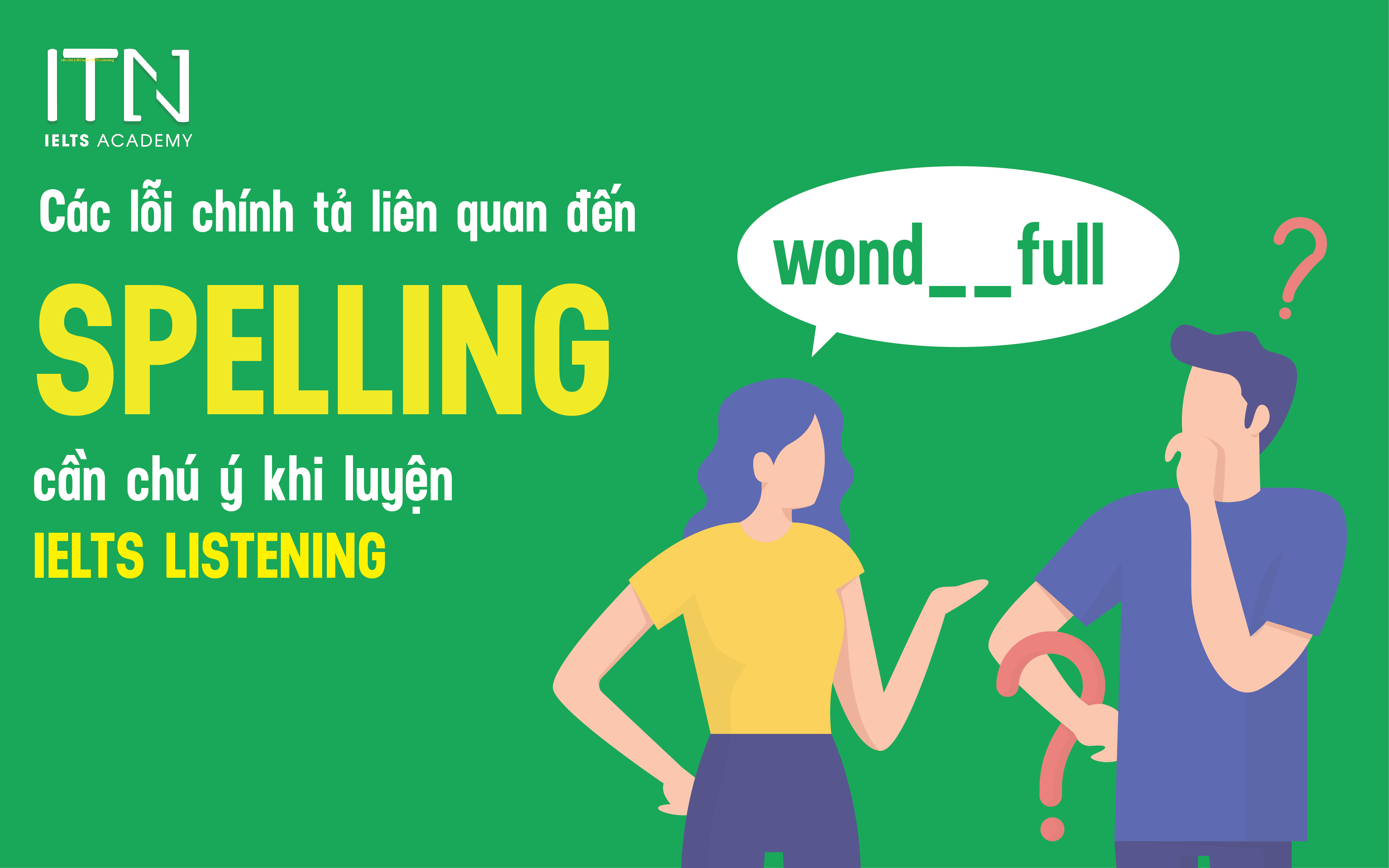 5 Lỗi Chính Tả Spelling Cần Chú Ý Khi Luyện IELTS Listening